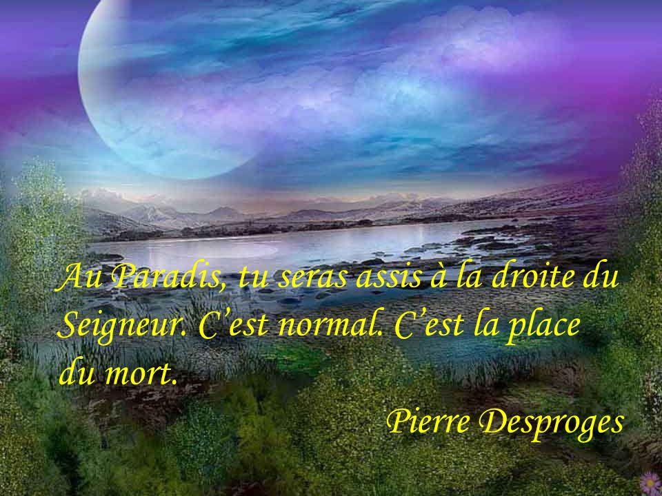 La mort nest en définitive, que le résultat dun défaut déducation puisquelle est la conséquence dun manque de savoir-vivre. Pierre Dac