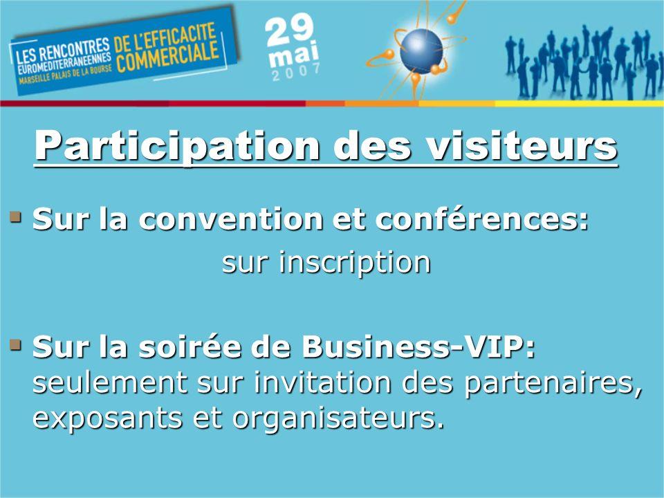 Participation des visiteurs Sur la convention et conférences: Sur la convention et conférences: sur inscription Sur la soirée de Business-VIP: seulement sur invitation des partenaires, exposants et organisateurs.