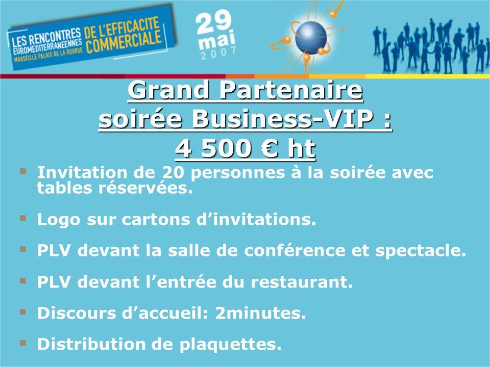 Grand Partenaire soirée Business-VIP : 4 500 ht Invitation de 20 personnes à la soirée avec tables réservées.