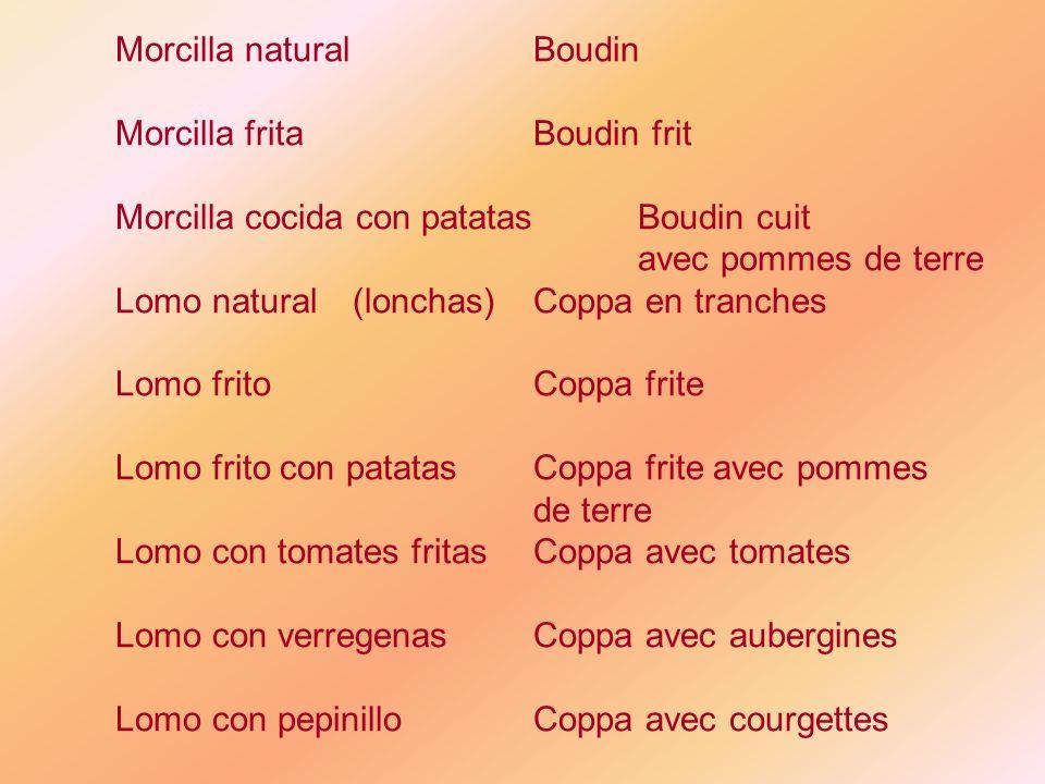 Morcilla naturalBoudin Morcilla fritaBoudin frit Morcilla cocida con patatasBoudin cuit avec pommes de terre Lomo natural (lonchas)Coppa en tranches L