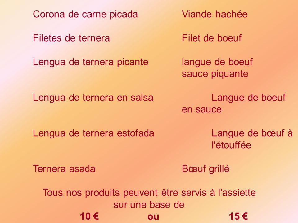 Corona de carne picadaViande hachée Filetes de terneraFilet de boeuf Lengua de ternera picantelangue de boeuf sauce piquante Lengua de ternera en salsaLangue de boeuf en sauce Lengua de ternera estofadaLangue de bœuf à l étouffée Ternera asadaBœuf grillé Tous nos produits peuvent être servis à l assiette sur une base de 10 ou15