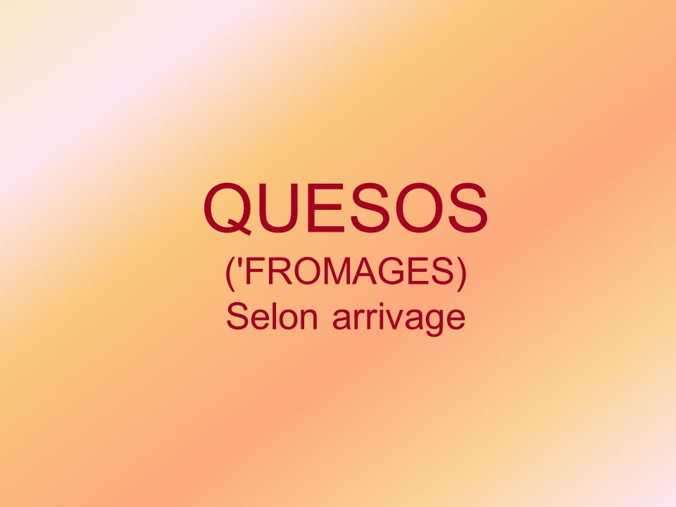 QUESOS ( FROMAGES) Selon arrivage
