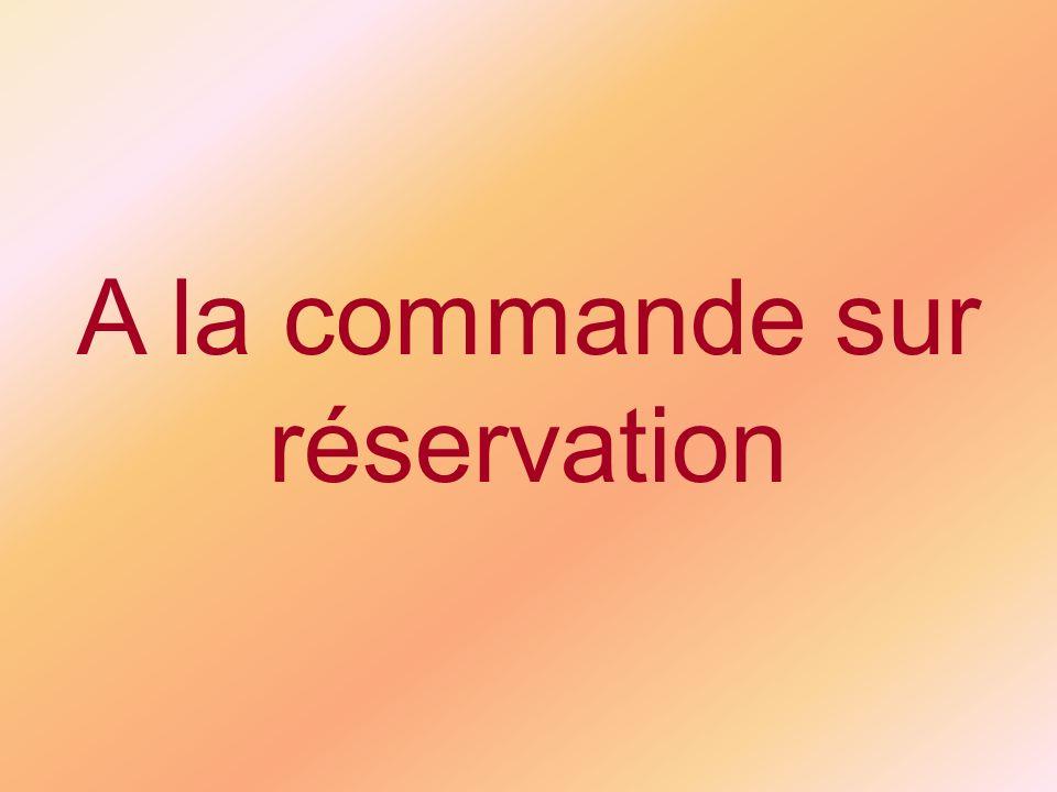 A la commande sur réservation
