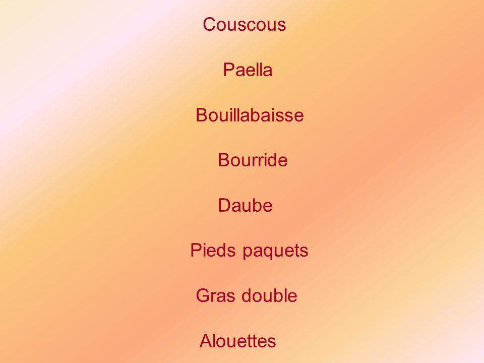 Couscous Paella Bouillabaisse Bourride Daube Pieds paquets Gras double Alouettes