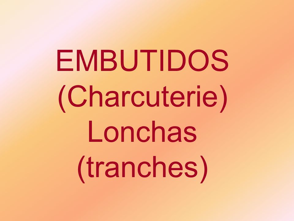 EMBUTIDOS (Charcuterie) Lonchas (tranches)