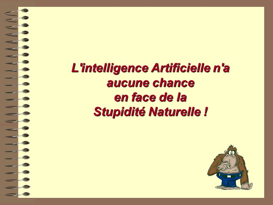 L'intelligence Artificielle n'a aucune chance en face de la Stupidité Naturelle !