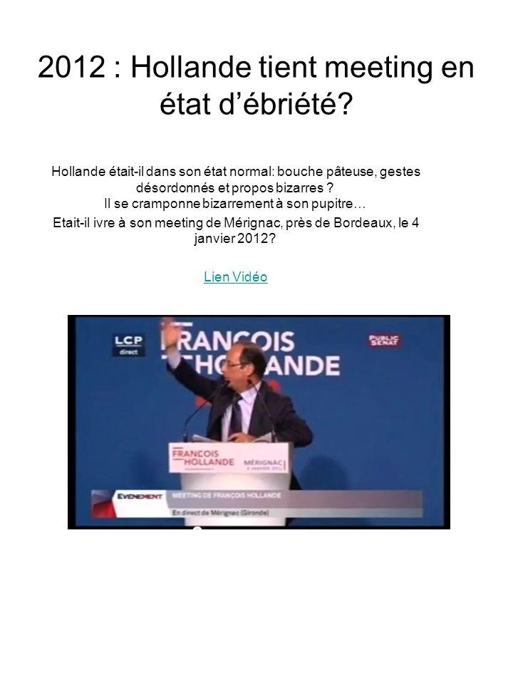 2012 : Hollande tient meeting en état débriété? Hollande était-il dans son état normal: bouche pâteuse, gestes désordonnés et propos bizarres ? Il se