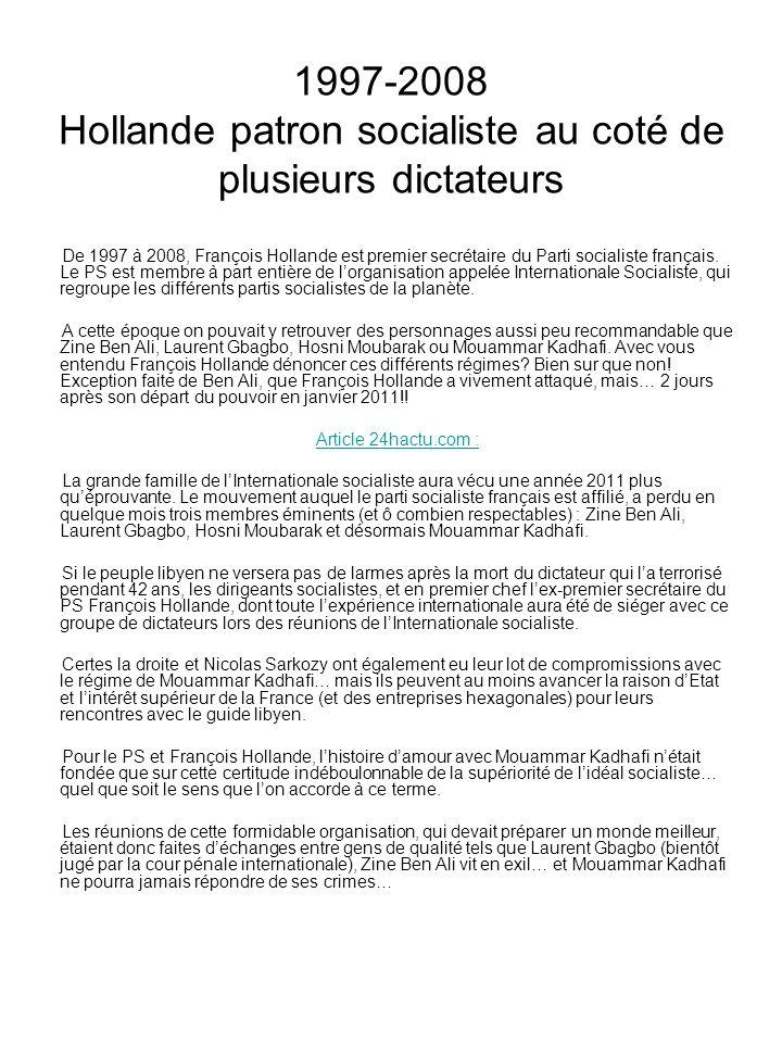 1997-2008 Hollande patron socialiste au coté de plusieurs dictateurs De 1997 à 2008, François Hollande est premier secrétaire du Parti socialiste fran