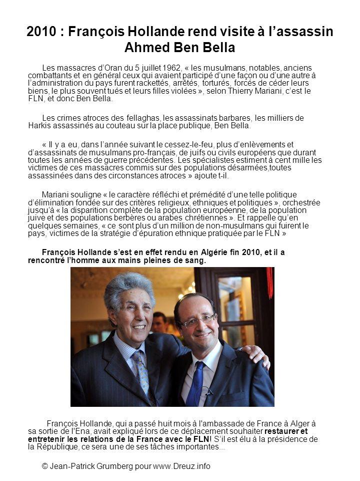 2010 : François Hollande rend visite à lassassin Ahmed Ben Bella Les massacres dOran du 5 juillet 1962, « les musulmans, notables, anciens combattants