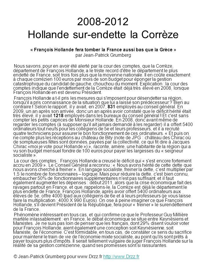 2008-2012 Hollande sur-endette la Corrèze « François Hollande fera tomber la France aussi bas que la Grèce » par Jean-Patrick Grumberg Nous savons, po
