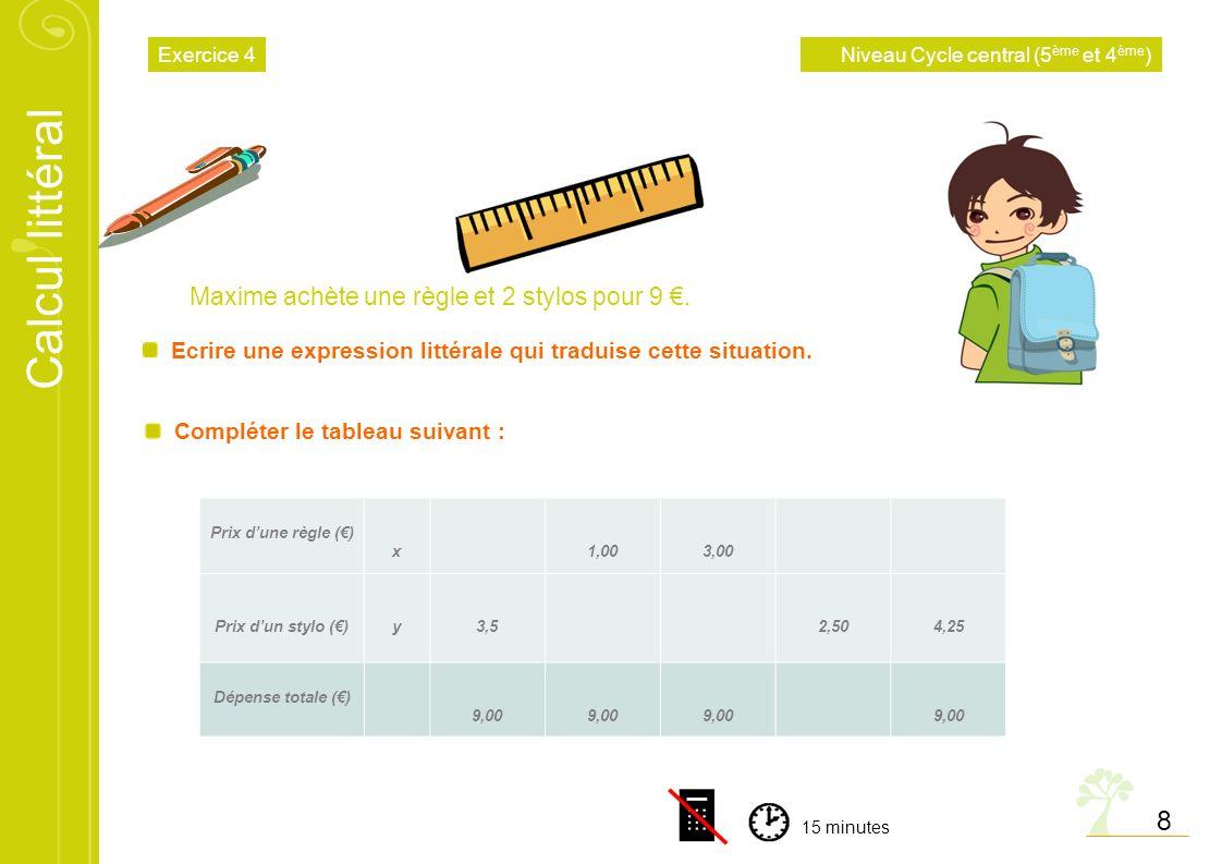 Calcul littéral 8 Maxime achète une règle et 2 stylos pour 9. Ecrire une expression littérale qui traduise cette situation. Compléter le tableau suiva