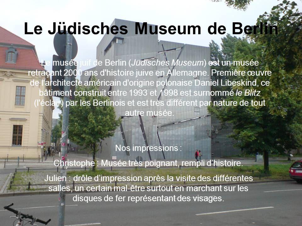 Le Jüdisches Museum de Berlin Le musée juif de Berlin (Jüdisches Museum) est un musée retraçant 2000 ans d'histoire juive en Allemagne. Première œuvre