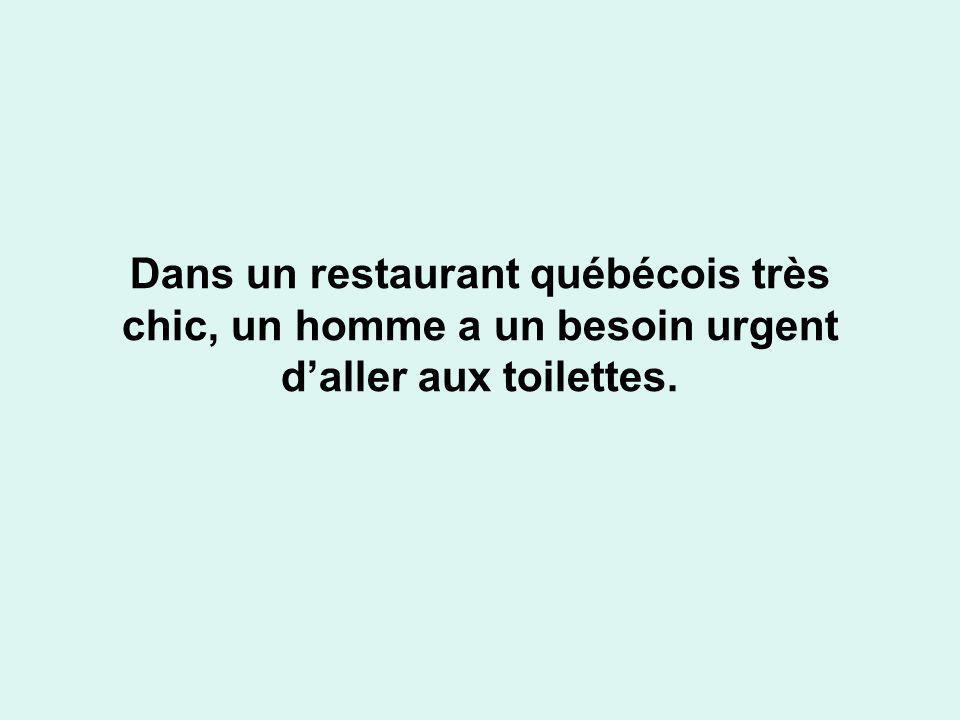 Dans un restaurant québécois très chic, un homme a un besoin urgent daller aux toilettes.