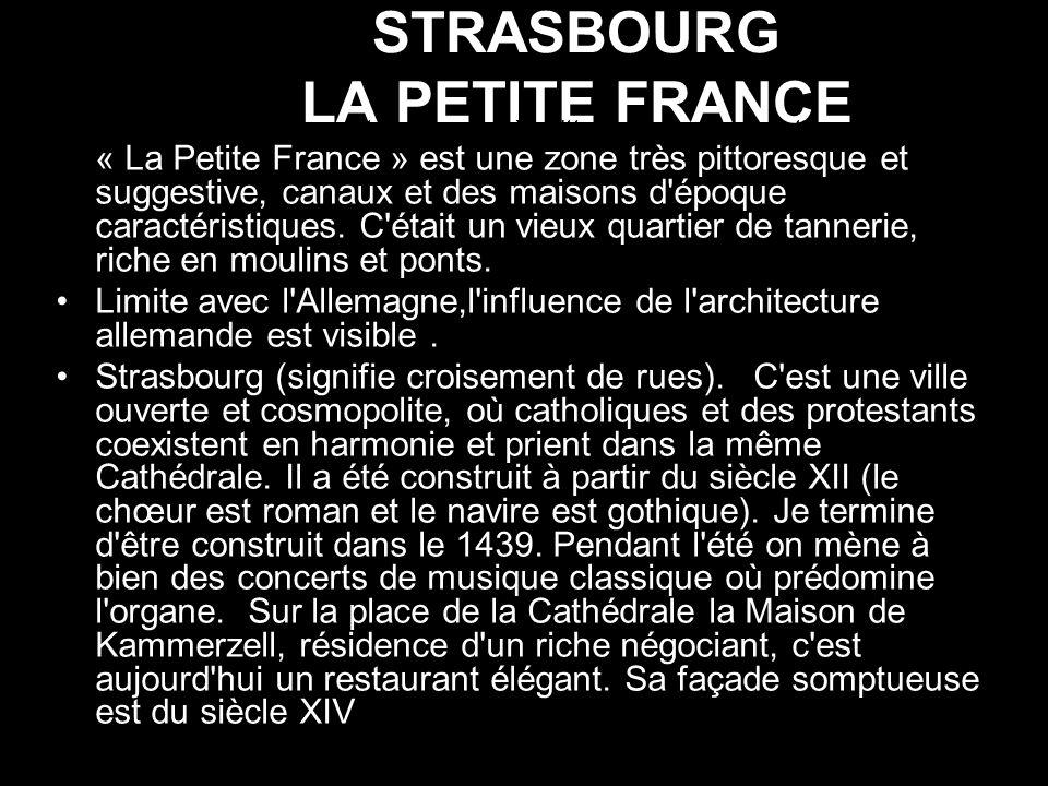 STRASBOURG LA PETITE FRANCE « La Petite France » est une zone très pittoresque et suggestive, avec des « La Petite France » est une zone très pittoresque et suggestive, canaux et des maisons d époque caractéristiques.