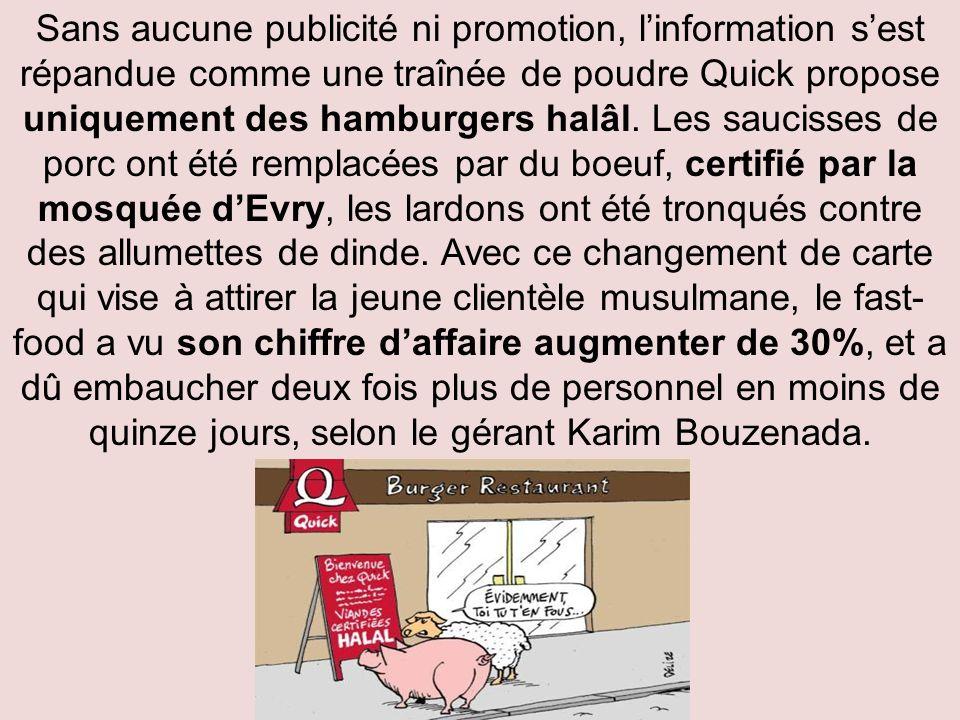 Sans aucune publicité ni promotion, linformation sest répandue comme une traînée de poudre Quick propose uniquement des hamburgers halâl.