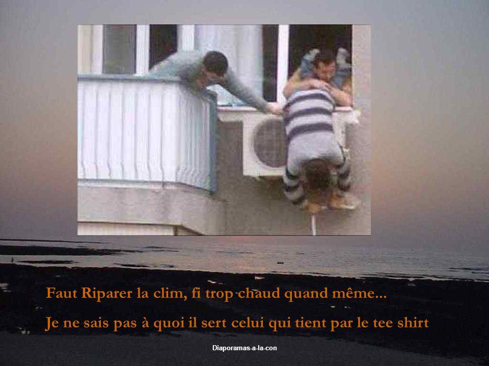 Diaporamas-a-la-con Faut Riparer la clim, fi trop chaud quand même... Je ne sais pas à quoi il sert celui qui tient par le tee shirt