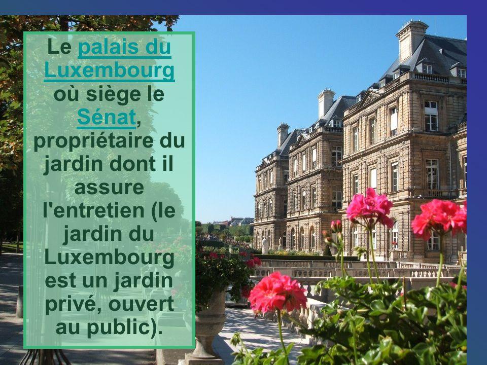 Le palais du Luxembourg où siège le Sénat, propriétaire du jardin dont il assure l entretien (le jardin du Luxembourg est un jardin privé, ouvert au public).palais du Luxembourg Sénat