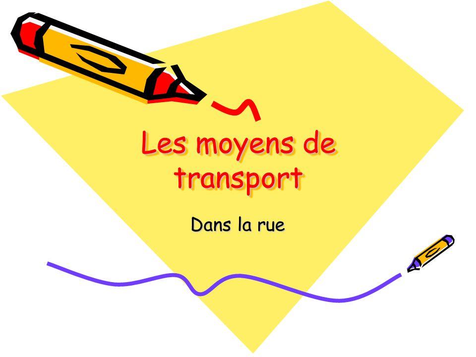 Une voiture Un autobus/ un bus Un vélo/une bicyclette Un tramway Un train Un micro-bus Un taxi Un camion Un véhicule