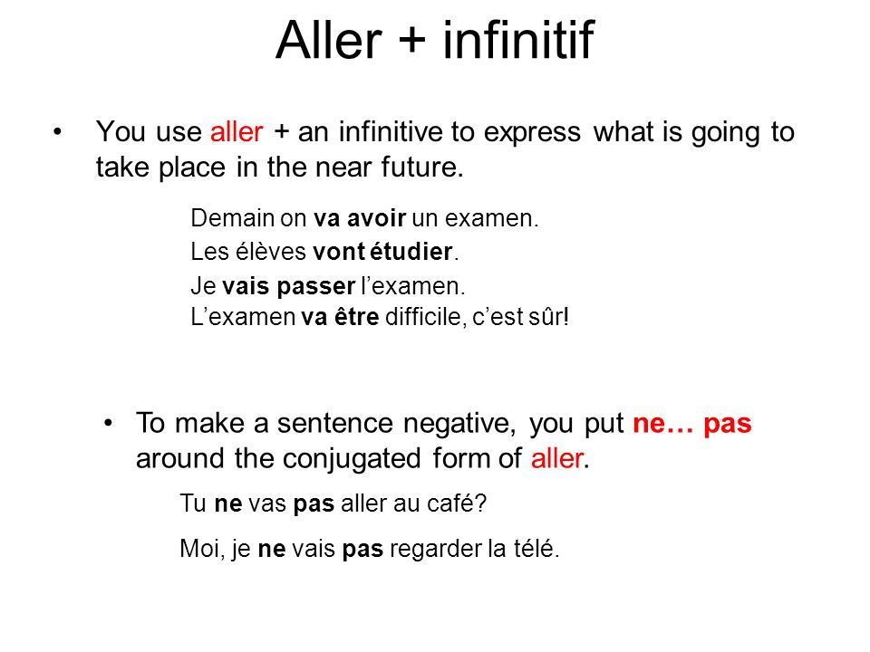 You use aller + an infinitive to express what is going to take place in the near future.