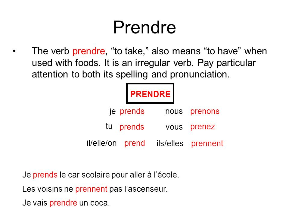 Prendre The verb prendre, to take, also means to have when used with foods.