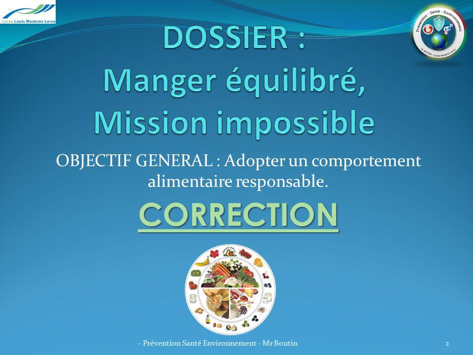 OBJECTIF GENERAL : Adopter un comportement alimentaire responsable. CORRECTION - Prévention Santé Environnement - Mr Boutin2