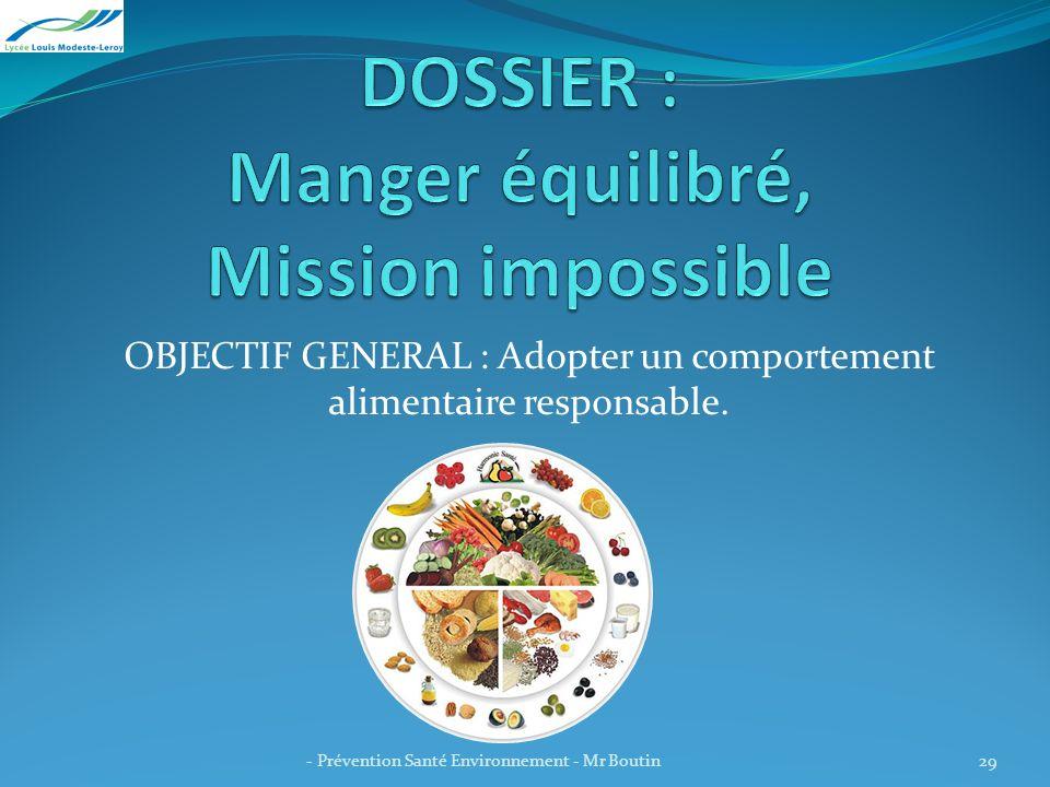 OBJECTIF GENERAL : Adopter un comportement alimentaire responsable. - Prévention Santé Environnement - Mr Boutin29