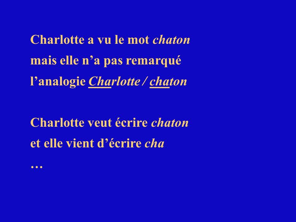Charlotte a vu le mot chaton mais elle na pas remarqué lanalogie Charlotte / chaton Charlotte veut écrire chaton et elle vient décrire cha …
