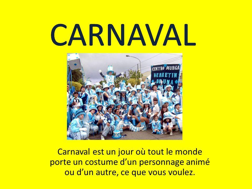 Carnaval est un jour où tout le monde porte un costume dun personnage animé ou dun autre, ce que vous voulez.