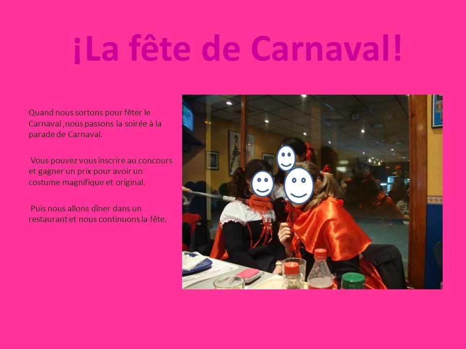 ¡La fête de Carnaval! Quand nous sortons pour fêter le Carnaval,nous passons la soirée à la parade de Carnaval. Vous pouvez vous inscrire au concours
