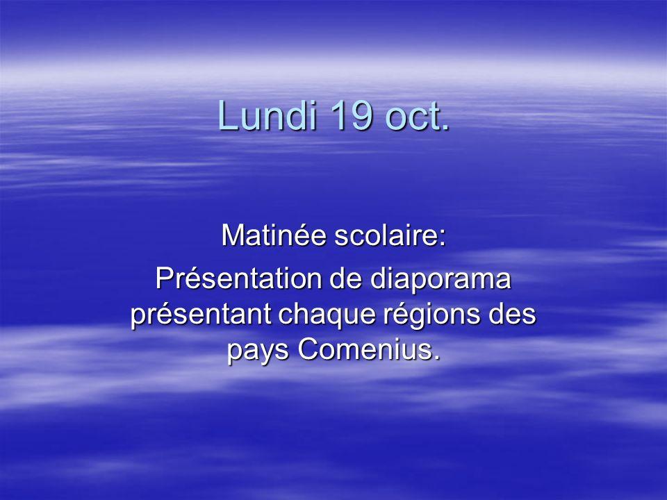 Lundi 19 oct. Matinée scolaire: Présentation de diaporama présentant chaque régions des pays Comenius.