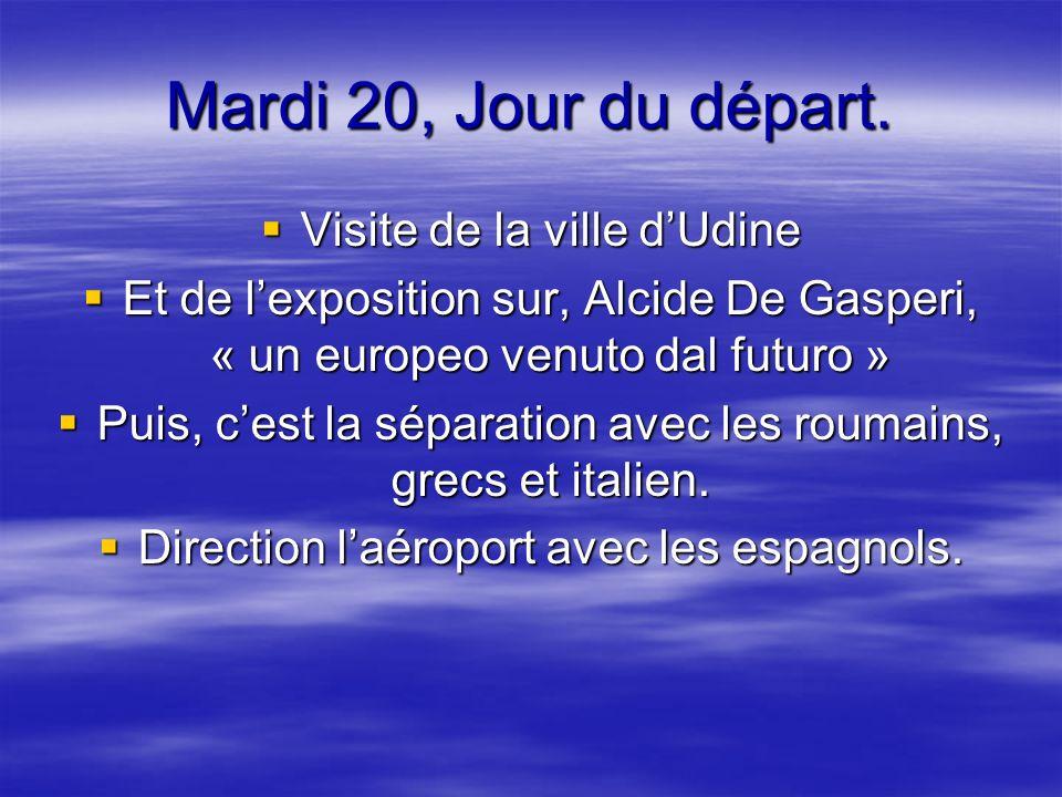 Mardi 20, Jour du départ. Visite de la ville dUdine Visite de la ville dUdine Et de lexposition sur, Alcide De Gasperi, « un europeo venuto dal futuro