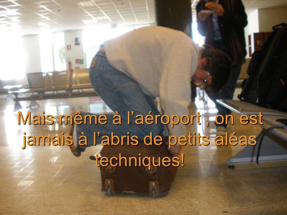 Mais même à laéroport, on est jamais à labris de petits aléas techniques!