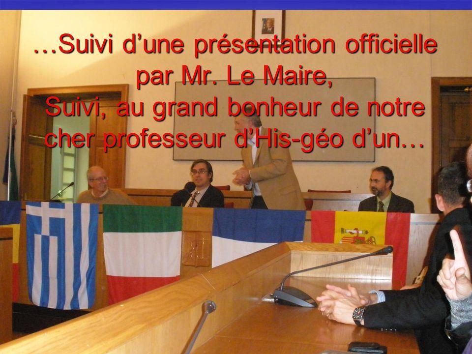 …Suivi dune présentation officielle par Mr. Le Maire, Suivi, au grand bonheur de notre cher professeur dHis-géo dun…