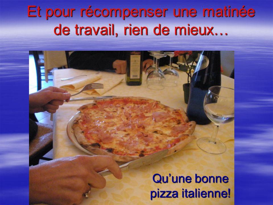Et pour récompenser une matinée de travail, rien de mieux… Quune bonne pizza italienne!