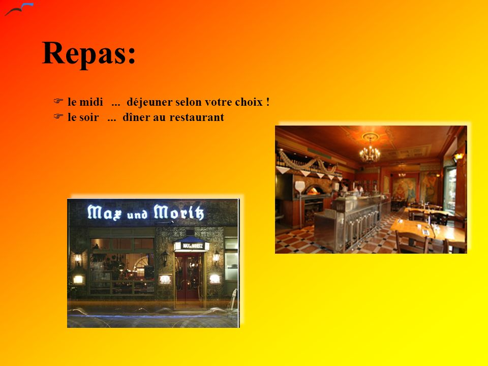 Repas: le soir... dîner au restaurant le midi... déjeuner selon votre choix !