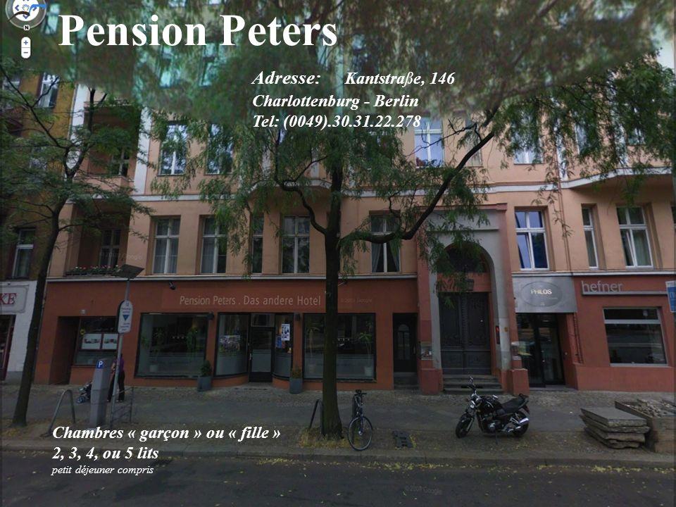 Pension Peters Adresse: Kantstraße, 146 Charlottenburg - Berlin Tel: (0049).30.31.22.278 Chambres « garçon » ou « fille » 2, 3, 4, ou 5 lits petit déjeuner compris