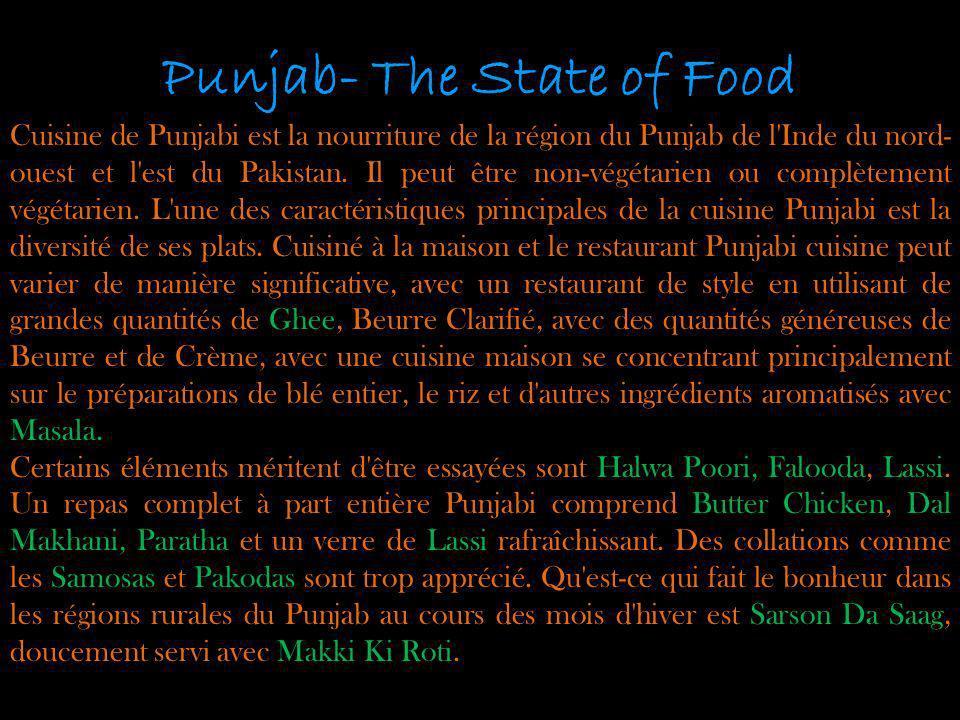 Punjab- The State of Food Cuisine de Punjabi est la nourriture de la région du Punjab de l'Inde du nord- ouest et l'est du Pakistan. Il peut être non-