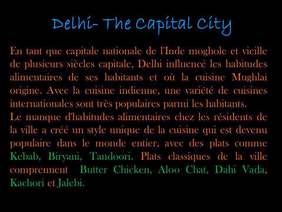 Delhi- The Capital City En tant que capitale nationale de l'Inde moghole et vieille de plusieurs siècles capitale, Delhi influencé les habitudes alime