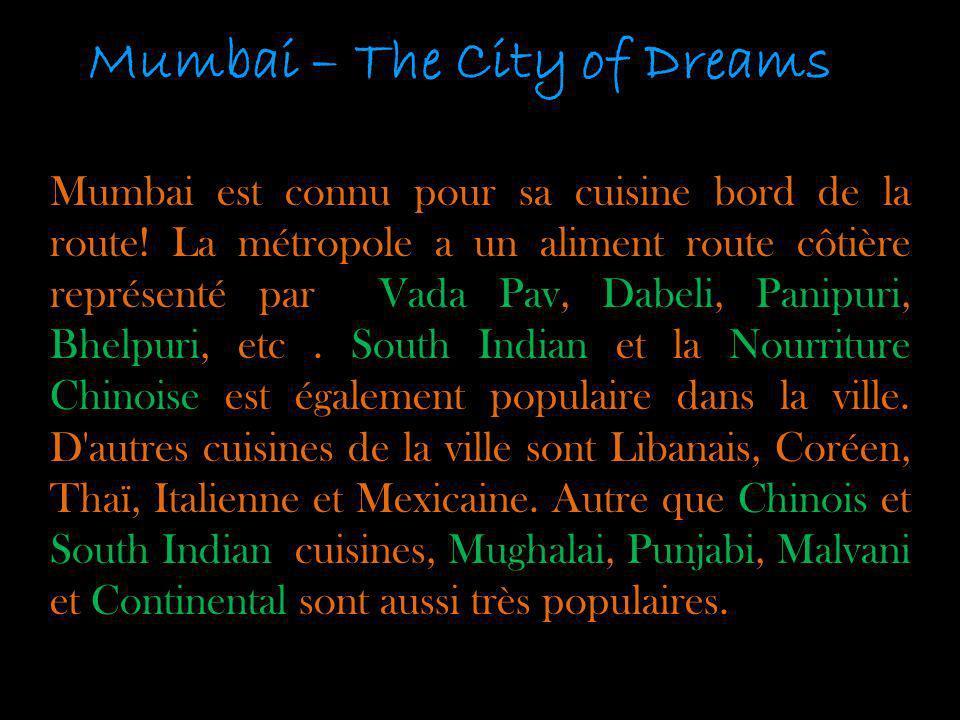 Mumbai – The City of Dreams Mumbai est connu pour sa cuisine bord de la route! La métropole a un aliment route côtière représenté par Vada Pav, Dabeli