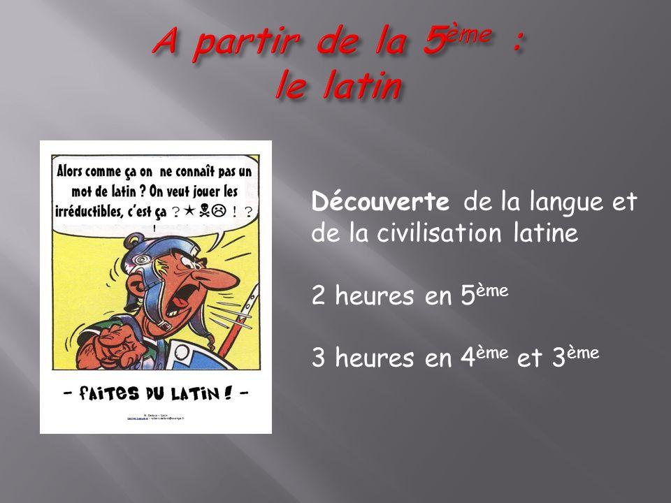 Découverte de la langue et de la civilisation latine 2 heures en 5 ème 3 heures en 4 ème et 3 ème