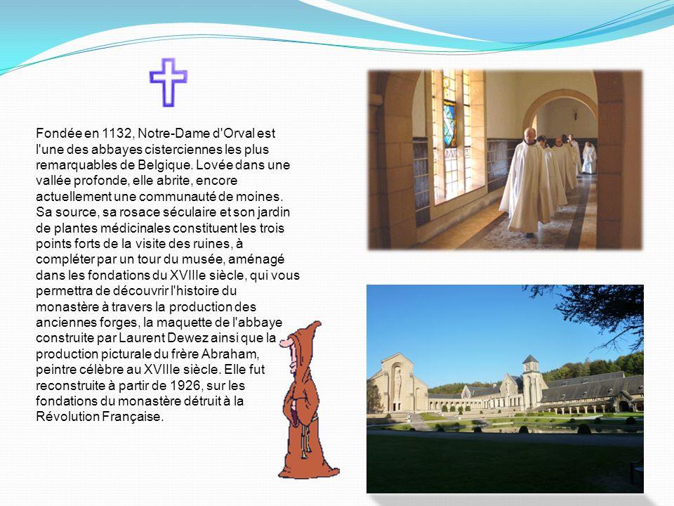 Fondée en 1132, Notre-Dame d Orval est l une des abbayes cisterciennes les plus remarquables de Belgique.
