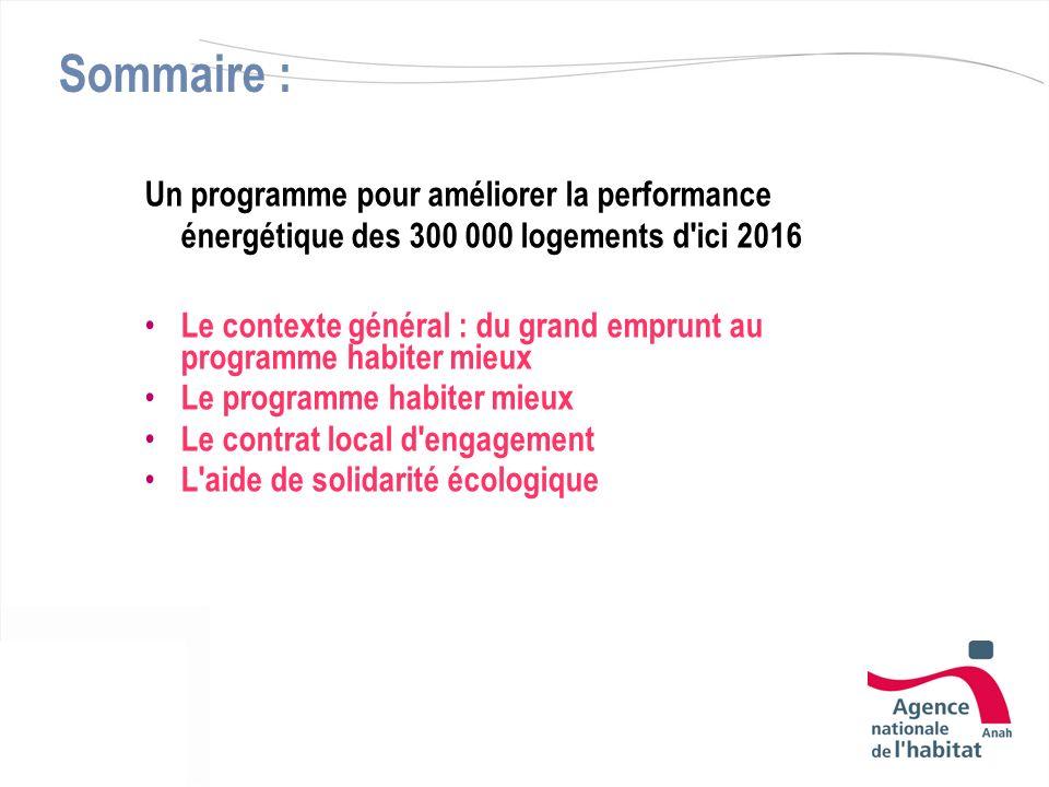 Sommaire : Un programme pour améliorer la performance énergétique des 300 000 logements d'ici 2016 Le contexte général : du grand emprunt au programme