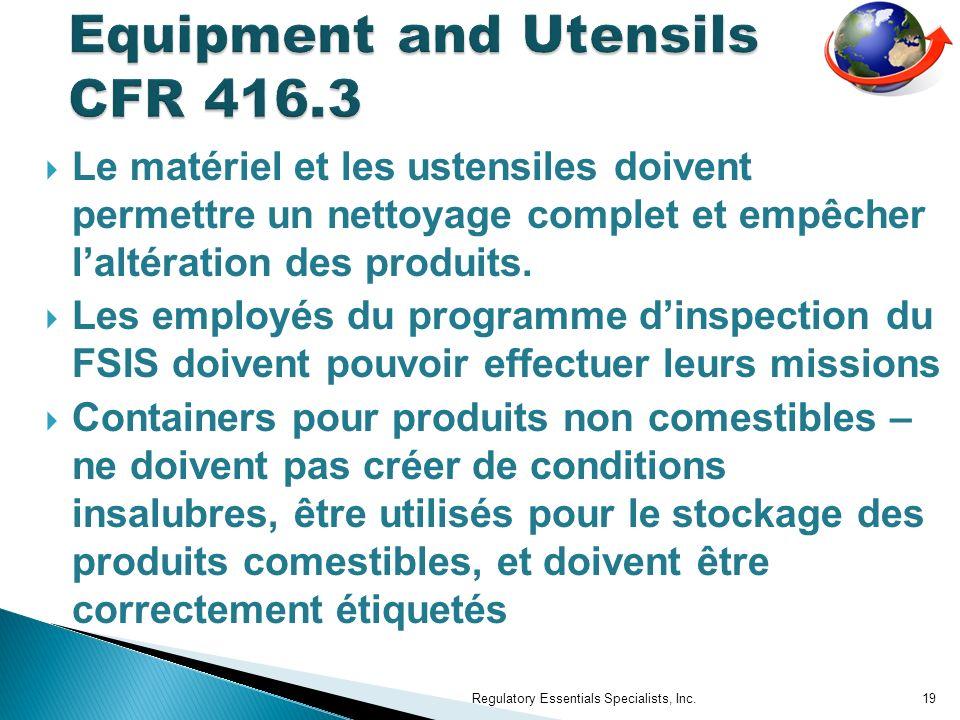 Le matériel et les ustensiles doivent permettre un nettoyage complet et empêcher laltération des produits. Les employés du programme dinspection du FS