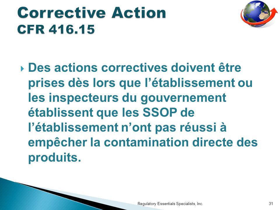 Des actions correctives doivent être prises dès lors que létablissement ou les inspecteurs du gouvernement établissent que les SSOP de létablissement nont pas réussi à empêcher la contamination directe des produits.
