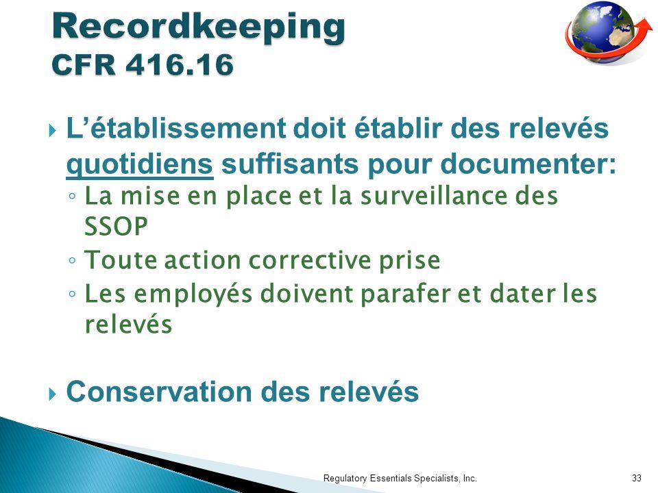 Létablissement doit établir des relevés quotidiens suffisants pour documenter: La mise en place et la surveillance des SSOP Toute action corrective pr