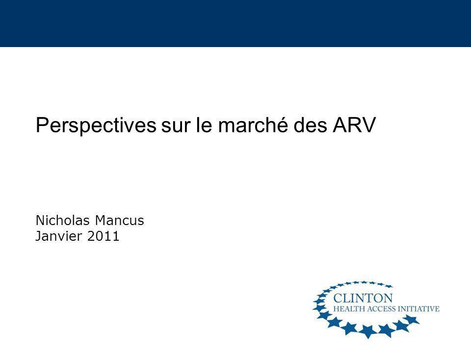 Perspectives sur le marché des ARV Nicholas Mancus Janvier 2011