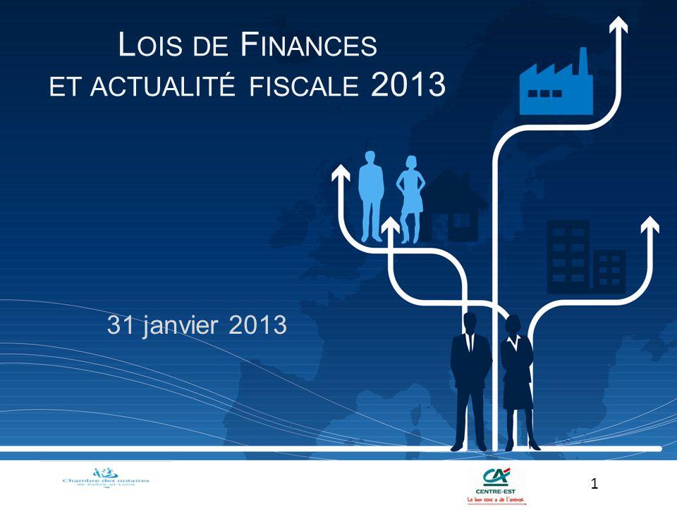 31 janvier 2013 1 L OIS DE F INANCES ET ACTUALITÉ FISCALE 2013