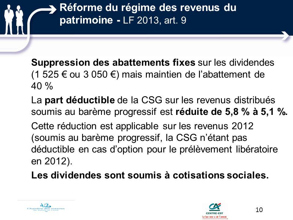 Réforme du régime des revenus du patrimoine - LF 2013, art. 9 Suppression des abattements fixes sur les dividendes (1 525 ou 3 050 ) mais maintien de