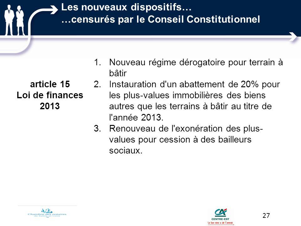 27 Les nouveaux dispositifs… …censurés par le Conseil Constitutionnel article 15 Loi de finances 2013 1.Nouveau régime dérogatoire pour terrain à bâti