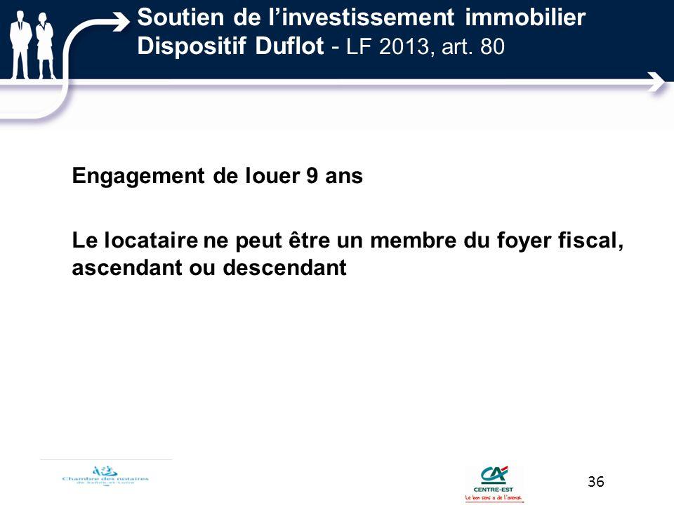 Soutien de linvestissement immobilier Dispositif Duflot - LF 2013, art. 80 Engagement de louer 9 ans Le locataire ne peut être un membre du foyer fisc